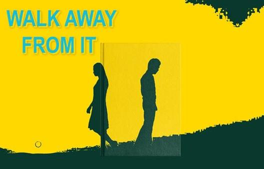 Walk away from it